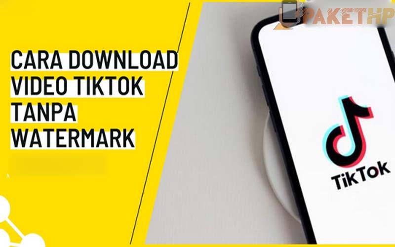Cara Download Video Tiktok Tanpa Watermark, Mudah!
